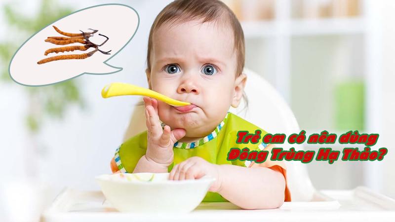 Đông trùng hạ thảo có dùng được cho trẻ không